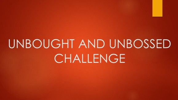 UNBOUGHT AND UNBOSSED CHALLENGE
